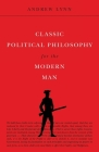 Classic Political Philosophy for the Modern Man Cover Image