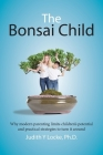 The Bonsai Child: Why modern parenting limits children's potential and practical strategies to turn it around Cover Image