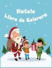 Natale Libro da Colorare: Natale Libro da Colorare: Libri da Colorare In Età Prescolare / Libri da Colorare per I Bambini In Età 8-12 Cover Image
