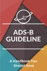 ADS-B Guideline: A Handbook You Should Have: Ads-B Out Cover Image