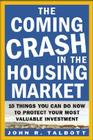 The Coming Crash in the Housing Market the Coming Crash in the Housing Market: 10 Things You Can Do Now to Protect Your Most Val Cover Image
