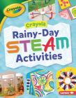 Crayola (R) Rainy-Day Steam Activities Cover Image