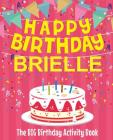 Happy Birthday Brielle - The Big Birthday Activity Book: (Personalized Children's Activity Book) Cover Image
