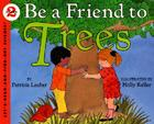 Be a Friend to Trees (Let's-Read-and-Find-Out Science 2 #1) Cover Image