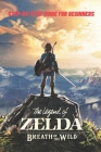 The Legend of Zelda Breath of the Wild: Step-by-Step Guide for Beginners: Travel Game Guide Cover Image