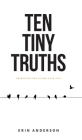 Ten Tiny Truths - Principles for Living a Big Life Cover Image