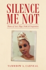 Silence Me Not: Poems of Love, Hope, Faith, & Inspiration Cover Image