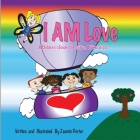 I AM Love: A Children's Guide of Positive Affirmations Cover Image