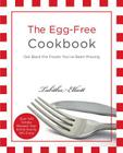 The Egg-Free Cookbook: Get Back the Foods You've Been Missing Cover Image