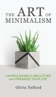 The Art of Minimalism: A Simple Guide to Declutter and Organize Your Life Cover Image