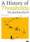 A History of Thresholds: Life, Death & Rebirth Cover Image