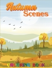 Autumn Scenes Coloring Book: An Adult Coloring Book Featuring Beautiful Autumn Scenes and Relaxing Fall Inspired 40 Designs! Cover Image