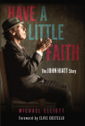 Have a Little Faith: The John Hiatt Story Cover Image