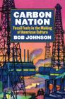 Carbon Nation: Fossil Fuels in the Making of American Culture Cover Image