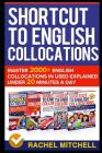 Shortcut to English Collocations: Master 2000+ English Collocations in Used Explained Under 20 Minutes a Day Cover Image