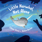 Little Narwhal, Not Alone Cover Image