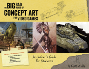 Big Bad World of Concept Art for Video Games: An Insider's Guide for Students Cover Image