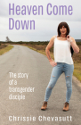Heaven Come Down: The Story of a Transgender Disciple Cover Image