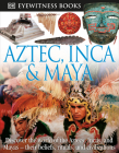 DK Eyewitness Books: Aztec, Inca & Maya: Discover the World of the Aztecs, Incas, and Mayas their Beliefs, Rituals, and Civilizations Cover Image