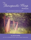 The Therapeutic Harp Workbook: A practical workbook for harpists and musicians working in health care and the community Cover Image