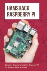 Hamshack Raspberry Pi: Complete Beginner's Guide To Raspberry Pi For Amateur Radio Activities: Raspberry Pi Books Cover Image