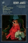 The Selected Works of Henry James, Vol. 09 (of 36): The Bostonians; Hawthorne Cover Image