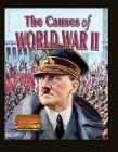 The Causes of World War II (World War II: History's Deadliest Conflict) Cover Image