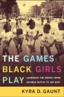 The Games Black Girls Play: Learning the Ropes from Double-Dutch to Hip-Hop Cover Image