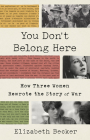 You Don't Belong Here: How Three Women Rewrote the Story of War Cover Image