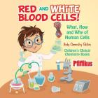 Red and White Blood Cells! What, How and Why of Human Cells - Body Chemistry Edition - Children's Clinical Chemistry Books Cover Image