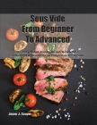 Sous Vide From Beginner To Advanced: 50 + Tasty, Budget-Friendly Recipes to Cook Meat, Seafood and Vegetables in Low Temperature for EveryoneSeptember Cover Image