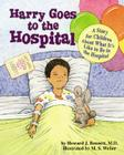 Harry Goes to the Hospital: A Story for Children about What It's Like to Be in the Hospital Cover Image