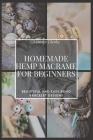Homemade Hemp Macrame for Beginners: Beautiful and Easy Boho Bracelet Designs Cover Image