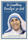 Do Something Beautiful for God: The Essential Teachings of Mother Teresa, 365 Daily Reflections Cover Image