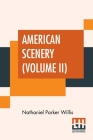 American Scenery (Volume II): Or, Land, Lake, And River Illustrations Of Transatlantic Nature. The Literary Department By N. P. Willis, Esq. (In Two Cover Image