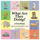 What Are They Doing?: A Fun Early Learning Book that Combines Animals with Verbs.. Cover Image