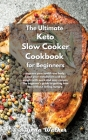 The Ultimate Keto Slow Cooker Cookbook for Beginners: Improve your health and body, boost your metabolism and lose weight with quick and easy recipes. Cover Image