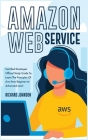 Amazon Web Service: Certified Developer Official Study Guide To Learn The Principles Of Aws from Beginner to Advanced Level (Coding #4) Cover Image