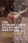 The Introduction To Japanese Wrestling: A Fantastic Illustrated Guide To Japanese Wrestling History And The Stories Behind It: History Of New Japan Pr Cover Image