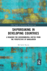 Shipbreaking in Developing Countries: A Requiem for Environmental Justice from the Perspective of Bangladesh (IMLI Studies in International Maritime Law) Cover Image