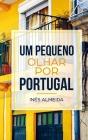 Um pequeno olhar por Portugal: Portoghese facile: libro per principianti Cover Image