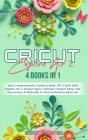 Cricut Explore Air 2: 4 Books in 1: Your Comprehensive Guide to Make DIY Crafts With Explore Air 2, Design Space Software, Project Ideas, an Cover Image