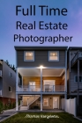 Full Time Real Estate Photographer Cover Image