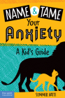 Name and Tame Your Anxiety: A Kid's Guide Cover Image