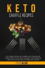 Keto Chaffle Recipes: The Ultimate Ketogenic Diet Cookbook with Low Carb and Snacks Recipes to Lose Weight and Boost Your Metabolism. Sweet Cover Image