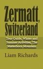 Zermatt, Switzerland: Tour Guide, Winter and Summer Activities, The Matterhorn Mountain Cover Image