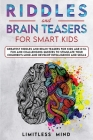 Riddles And Brain Teasers For Smart Kids: Greatest Riddles And Brain Teasers For Kids Age 8-12. Fun And Challenging Quizzes To Stimulate Your Children Cover Image