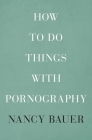 How to Do Things with Pornography Cover Image