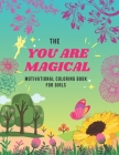 Motivational Coloring Book For Girls: You Are Magical Cover Image