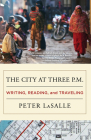 The City at Three P.M.: Writing, Reading, and Traveling Cover Image